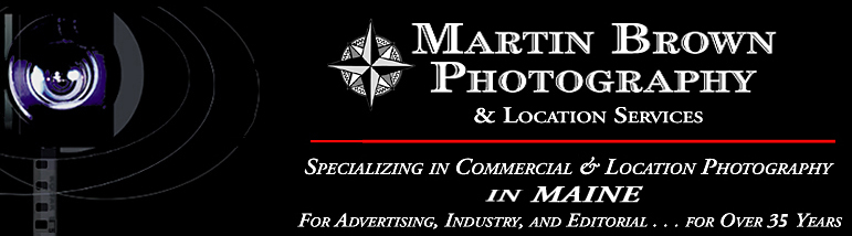 Martin Brown Photography and Location Services - Specializing in Commercial and Location Photography in Maine - For Advertising, Industry, and Editorial... for over 30 Years